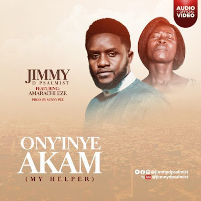 [Music + Video] Ony'inye Akam – Jimmy D Psalmist Ft. Amarachi Eze