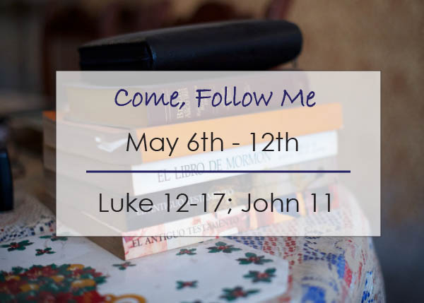Come, Follow Me New Testament Individual and Family Study Reminder May 6-12