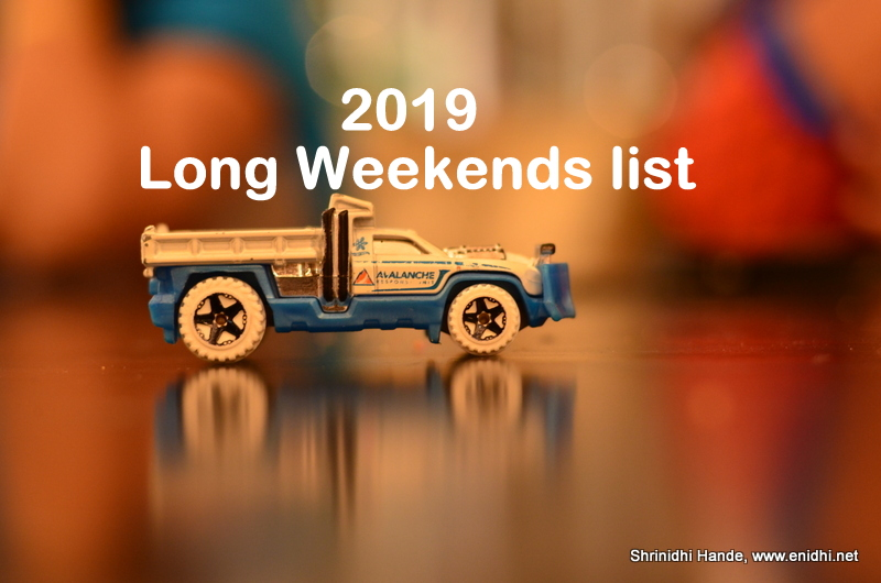 unlike 2017 or 2018 next year 2019 doesnt seem to have lots of long weekends many holidays fall on saturday or sunday or middle of the week