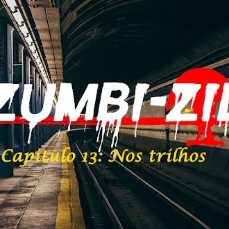Zumbi-Zil - Capítulo 13: Nos trilhos