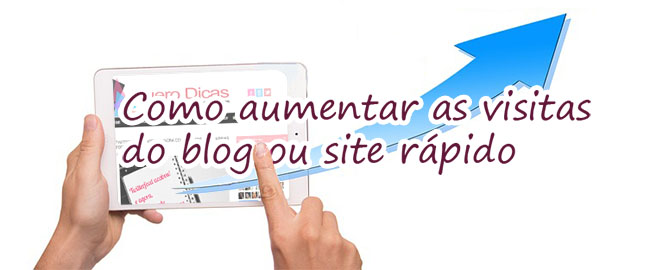 Como aumentar as visitas do blog ou site rápido