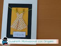 come fare dei quadretti motivazionali con vestitini origami