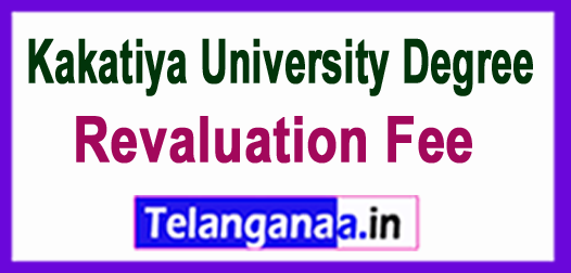 KU Kakatiya University Degree ( l/ll/lll) 2018 Year Revaluation Fee