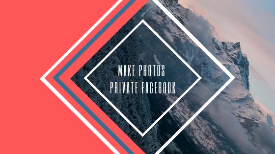 Make All Facebook Photos Private<br/>