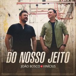 EP Do Nosso Jeito Ao Vivo Ep 2 - João Bosco e Vinícius 2019