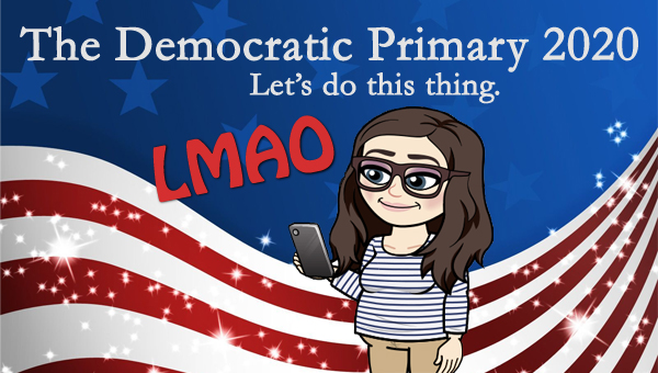 image of a cartoon version of me looking at my mobile phone beside giant letters reading LMAO, pictured in front of a patriotic stars-and-stripes graphic, to which I've added text reading: 'The Democratic Primary 2020: Let's do this thing.'