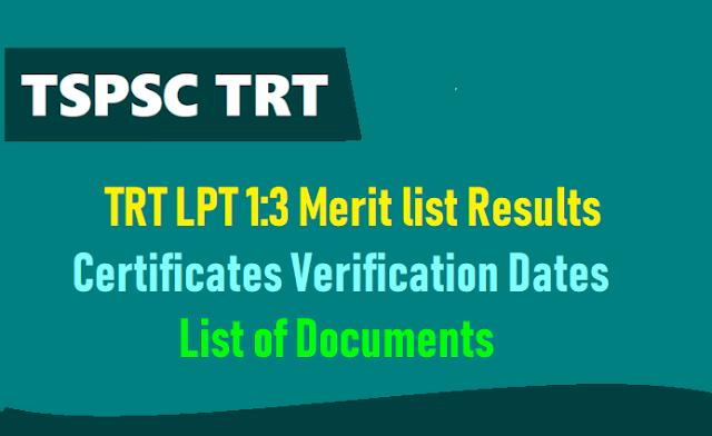 tspsc trt lpt 1:3 results,certificates verification dates,list of documents 2018,tspsc trt lpt selection list results for certificates verification tspsc trt sgt merit list results for verification of certificates