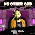 Music Video: CROSS UGO2V - NO OTHER GOD || @ugotuvijames
