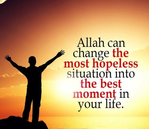 ALLAH Can Change The Situation Into Best Moment In Your Life