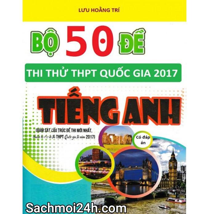 [DOC] Bộ 50 Đề Thi Thử THPTQG Tiếng Anh - Lưu Hoằng Trí