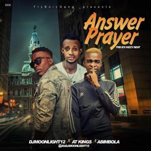 DOWNLOAD MP3: Dj Moonlight – Answer Prayer ft. AT Kings & Abimbola