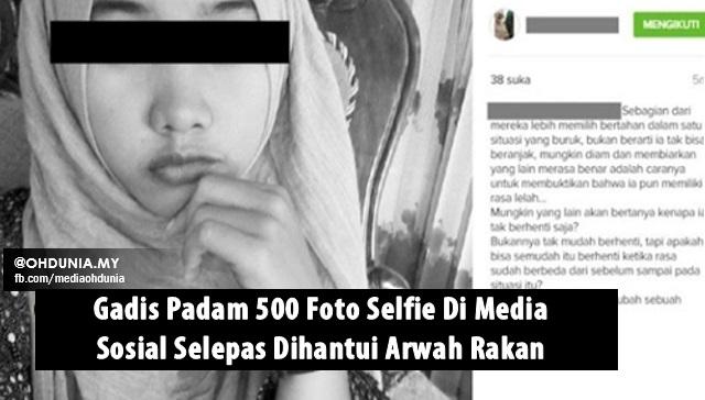 Gadis Padam 500 Foto Selfie Di Media Sosial Selepas Dihantui Arwah Rakan