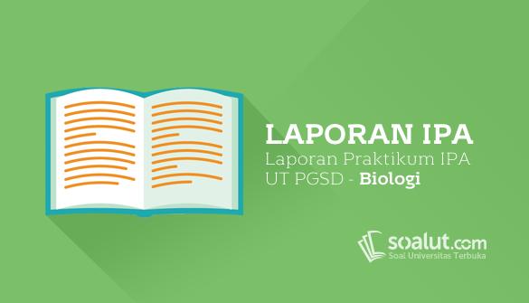 Laporan UT PGSD Praktikum IPA di SD PDGK4107 Biologi