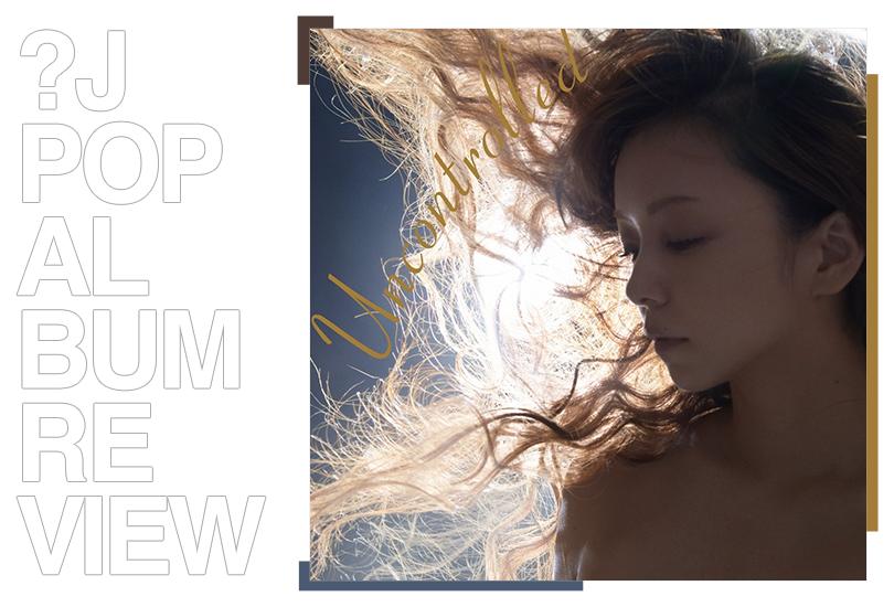 Album review: Namie Amuro - Uncontrolled | Random J Pop