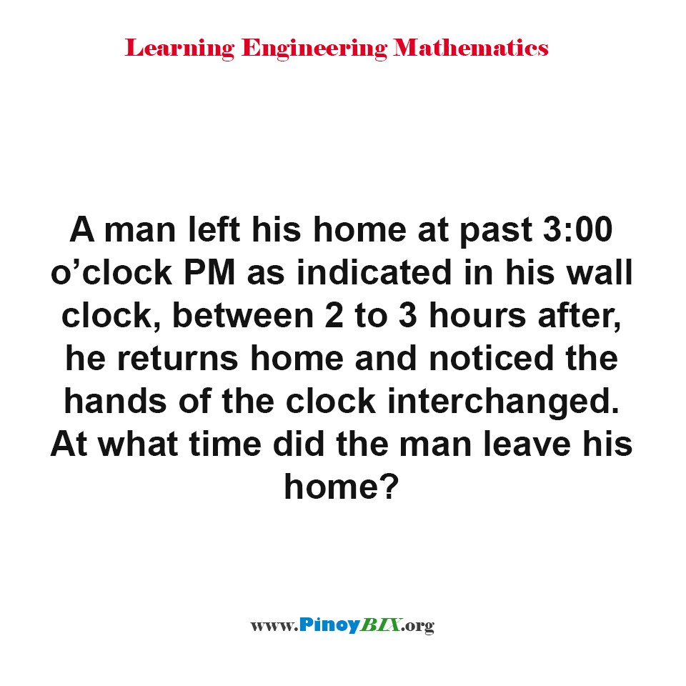 What time did the man leave his home?