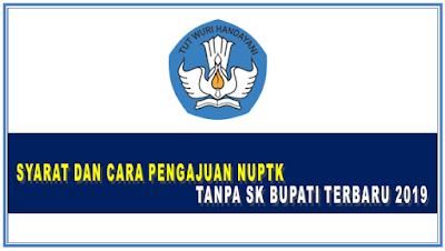 Syarat Dan Cara Pengajuan NUPTK Tanpa SK Bupati Terbaru 2019