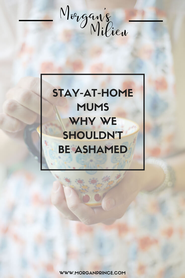 You shouldn't be ashamed of being a stay-at-home mum - YOU ARE AWESOME!