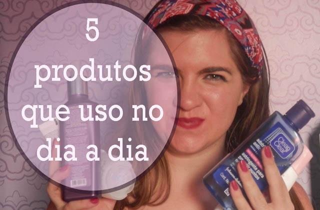 [Vídeo] 5 produtos que uso no dia a dia