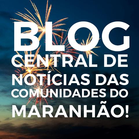 BLOG CENTRAL DE NOTÍCIAS DAS COMUNIDADES DO MARANHÃO!