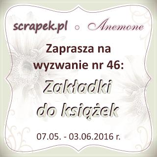 http://scrapek.blogspot.ie/2016/05/wyzwanie-nr-46-zakadki-do-ksiazek.html