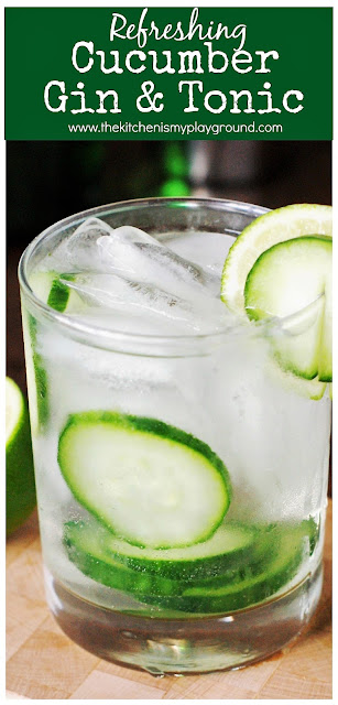 Refreshing Cucumber Gin & Tonic ~ So cool & tasty, this will be your new go-to summer cocktail! #ginandtonic #g&t #cocktails #happyhour #summerdrinks  www.thekitchenismyplayground.com
