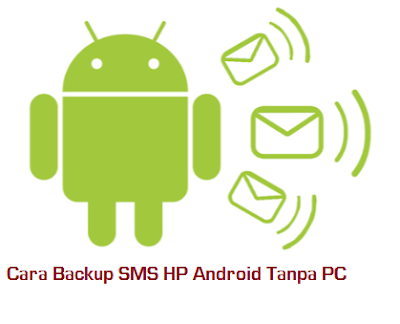Cara Backup SMS HP Android Tanpa PC