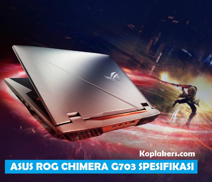 harga dan spesifikasi laptop asus rog chimera g703 terbaru