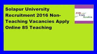 Solapur University Recruitment 2016 Non-Teaching Vacancies Apply Online 85 Teaching