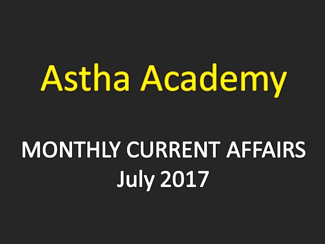Astha Current Affairs Monthly - July 2017
