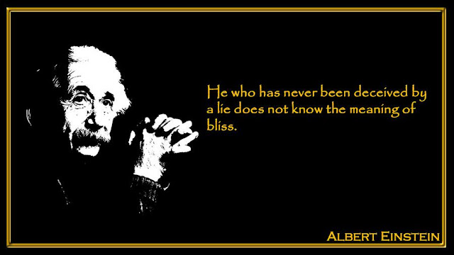 He who has never been deceived by a lie Albert Einstein quotes