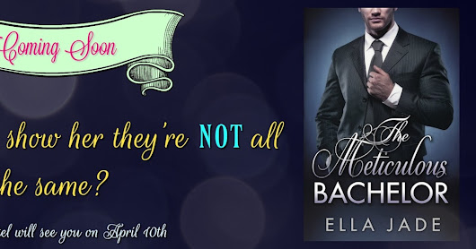 Pre-Order Blitz & Review ~ The Meticulous Bachelor by Ella Jade