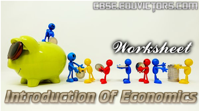 CBSE Class 10 - Economics - Chapter 1 - Introduction of Economics - Worksheet (#cbsenotes)(#eduvictors)