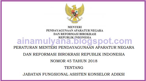 Permenpan RB atau Peraturan Menpan RB Nomor   PERMENPAN RB NOMOR 45 TAHUN 2018  TENTANG  JABATAN FUNGSIONAL ASISTEN KONSELOR ADIKSI