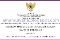 Permenpan RB No 45 [Tahun] 2018 (Tentang) Jabatan Fungsional ASISTEN KONSELOR ADIKSI
