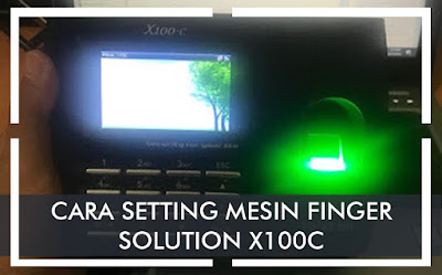 Cara Mudah Setting Mesin Finger Solution X100-C