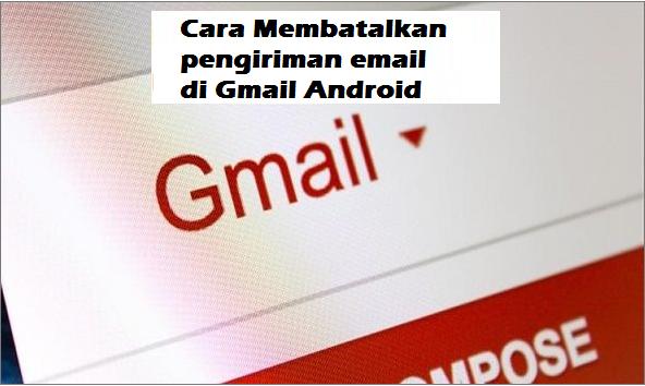 Cara Membatalkan pengiriman email di Gmail Android