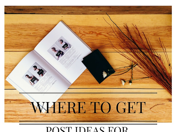 BLOGGING | Where To Get Post Ideas For Your Blog