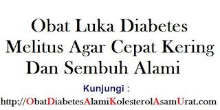 Obat Luka Diabetes melitus agar cepat kering dan sembuh alami