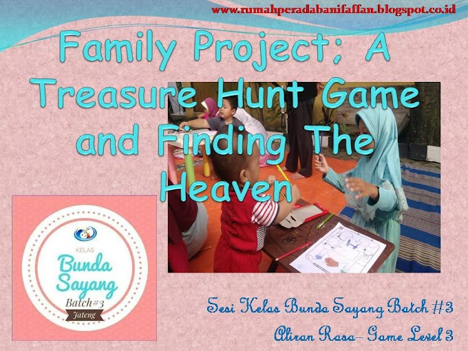 Family Project; A Treasure Hunt Game and Finding The Heaven