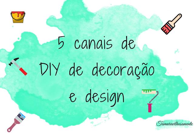 5 canais de diy de decoração e design - Tamaravilhosamente