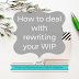 Writing Wednesdays: How to deal with rewriting your WIP