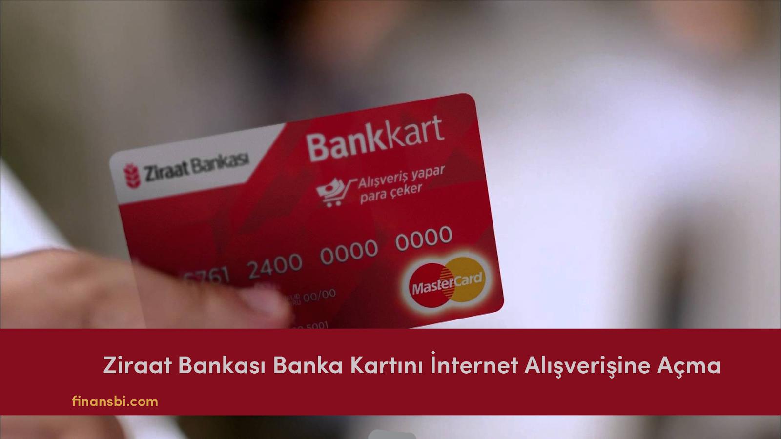 kredi kartını internet alışverişine açtırma ziraat