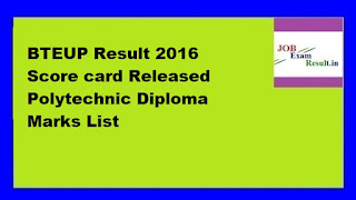 BTEUP Result 2016 Score card Released Polytechnic Diploma Marks List