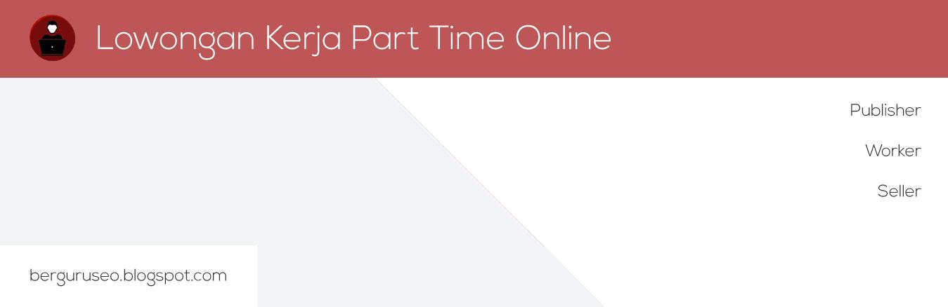 Cari Kerja Paruh Waktu Terbaru Lokerid Situs Penyedia Info Lowongan Kerja Agustus 2016 Kerja Part Time Adalah Kerja Paruh Waktu Atau Dengan Kata Lain Kerja