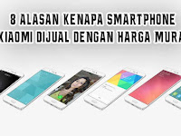 8 Alasan Kenapa Smartphone Xiaomi Dijual Dengan Harga Murah