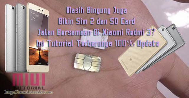Masih Bingung Juga Bikin Sim 2 dan SD Card Jalan Bersamaan Di Xiaomi Redmi 3? Ini Tutorial Terbarunya 100% Update