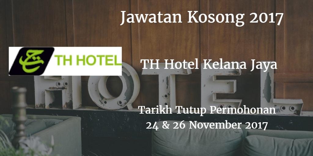 Jawatan Kosong TH Hotel Kelana Jaya  24 & 26 November 2017