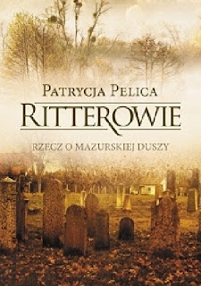 Ritterowie. Rzecz o mazurskiej duszy - Patrycja Pelica