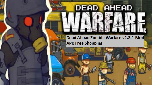 Dead Ahead Zombie Warfare v2.3.1 Mod APK Free Shopping