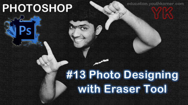 #13 Photo Designing with Eraser Tool in Photoshop